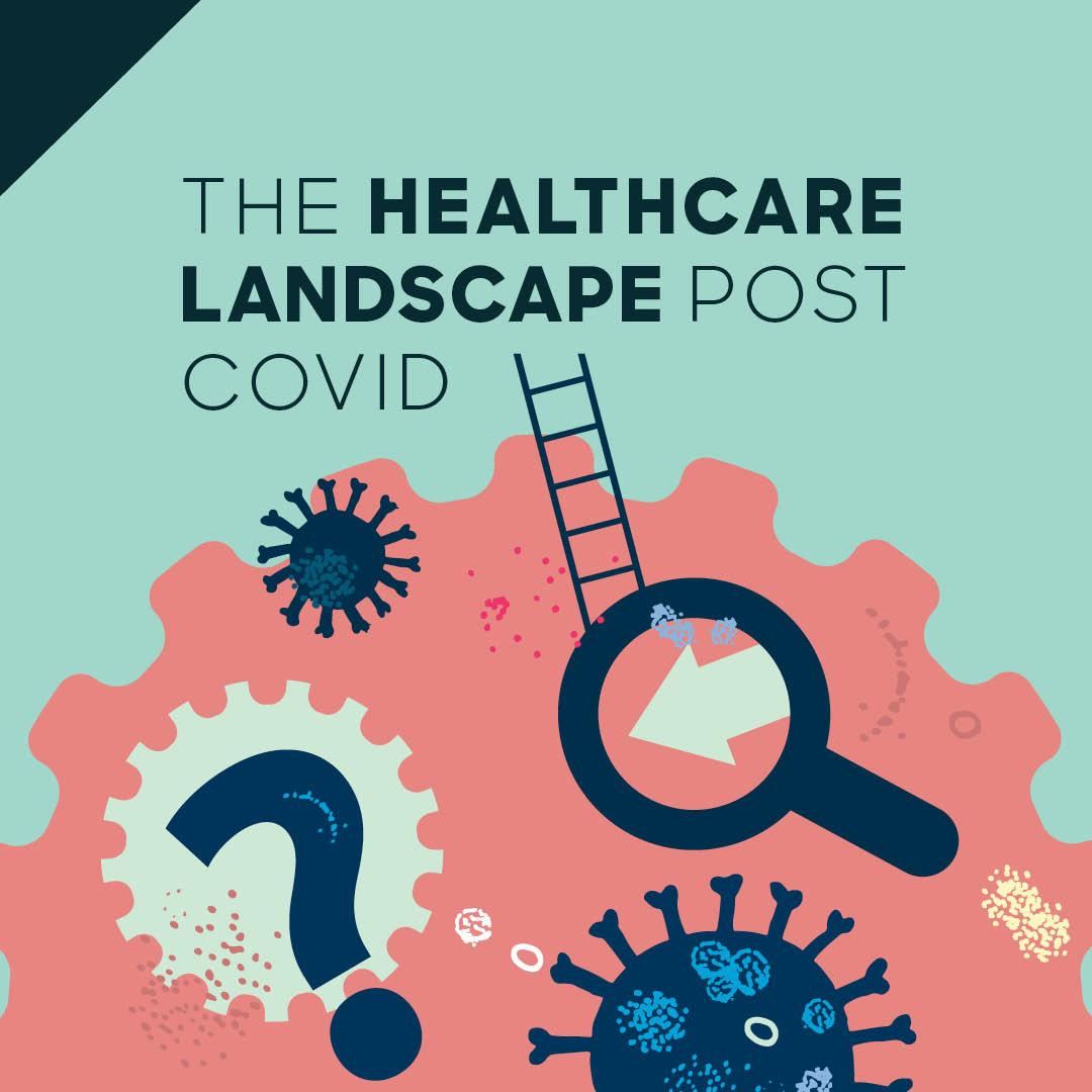 The Healthcare Landscape Post COVID